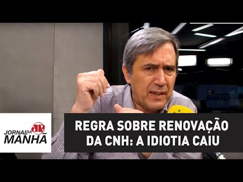 Regra sobre renovação da carteira de habilitação: a idiotia caiu   Marco Antonio Villa