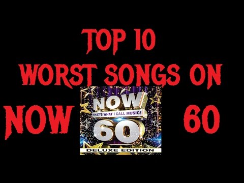 Top 10 WORST SONGS on NOW 60