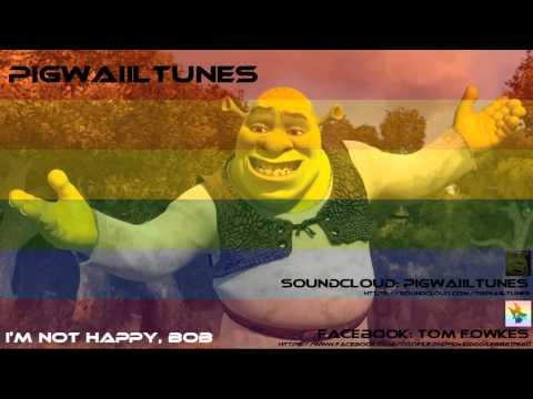 PigwaiilTunes - I'm Not Happy, Bob