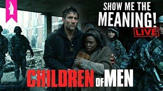 Children of Men (2006) – The Dystopia Is NOW – Show Me the Meaning! LIVE!