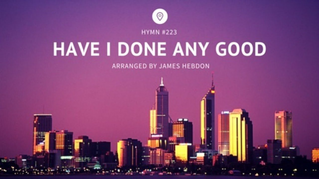 Have I Done Any Good - LDS Hymn #223. Piano Arrangement by James Hebdon