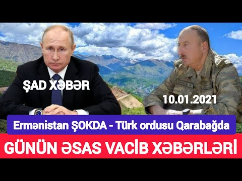 Yekun xəbərlər 10.01.2021 Türk ordusu Qarabağda, son xeberler bugun 2021