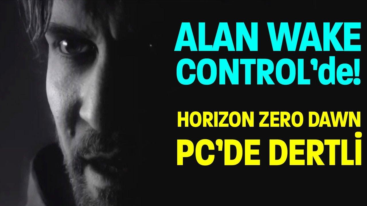 HORIZON ZERO DAWN PC'DE DERTLİ ÇIKTI! / ALAN WAKE CONTROL'de DÖNÜYOR!