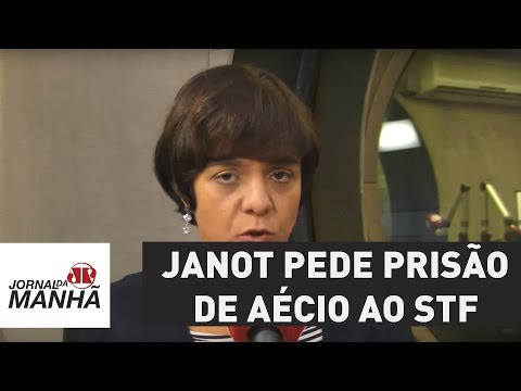 Janot pede a prisão de Aécio Neves ao STF | Vera Magalhães