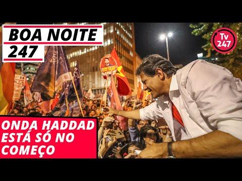 Boa noite 247: Onda Haddad está só no começo