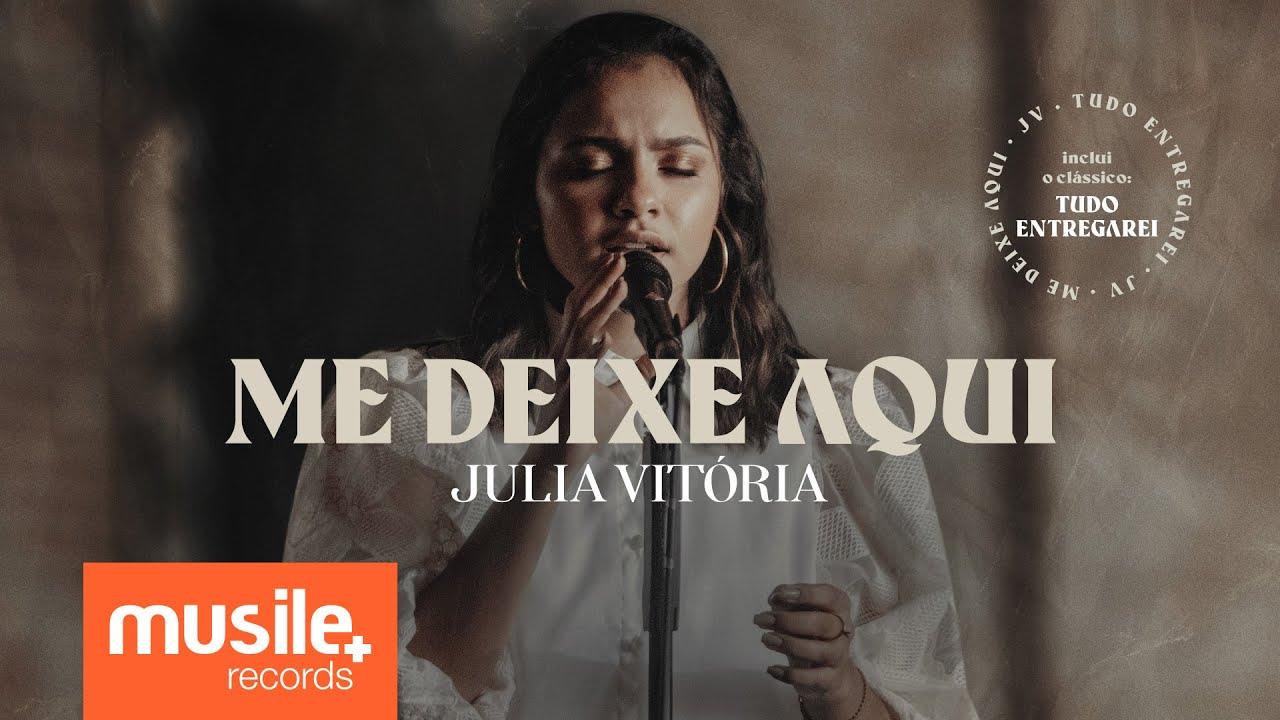 Julia Vitória - Me Deixe Aqui / Tudo Entregarei (Ao Vivo)
