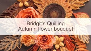Bridgits Quilling Autumn Flower Bouquet (with NEW Quilling Technique - Video 1)