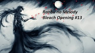 Bleach Opening 13 FULL - Ranbu no Melody