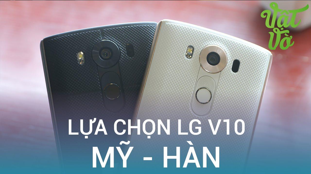 Vật Vờ| LG V10: chọn máy Mỹ hay máy Hàn???