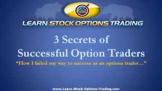3 Secrets of Successful Option Traders - How I Failed My Way to Success as an Options Trader