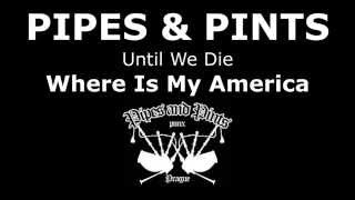 Pipes and Pints - Until We Die - Where is my America (official lyric video)