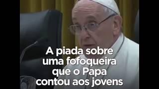 Papa Francisco e os FOFOQUEIROS
