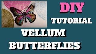 Vellum Butterflies Tutorial