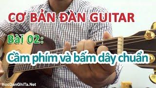 Cơ bản cho người mới học đàn guitar - Bài 2: Cách cầm phím đàn và bấm dây chuẩn [HocDanGhiTa.Net]