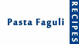 Pasta Faguli ITALIAN FOOD RECIPES   EASY TO LEARN   RECIPES LIBRARY