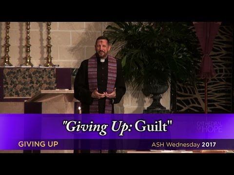 """""""Giving Up: Guilt"""" by Rev. Dr. Neil Cazares-Thomas from Ash Wednesday Service - March 1, 2017"""