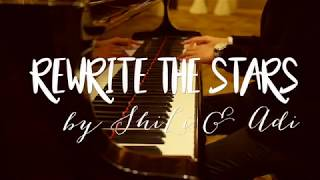Rewrite The Stars (OST. The Greatest Showman) mashup by ShiLi & Adi