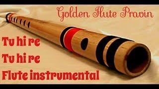 Tu hi re tu hi re flute instrumental cover