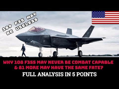 WHY 108 F35S MAY NEVER BE COMBAT CAPABLE & 81 MORE MAY HAVE THE SAME FATE?