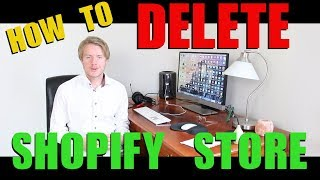 How To Delete Shopify Account By Closing Store 2018