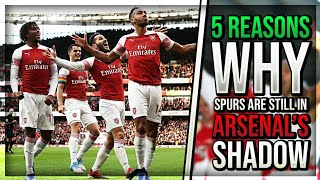 5 Reasons Why Spurs Are STILL In Arsenal's Shadow!