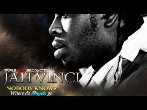 Jah Vinci - Nobody Knows (Where Do Angels Go) April 2014