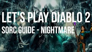 Let's Play Diablo 2 - Sorceress NIGHTMARE Difficulty Guided Playthrough