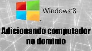 Windows 8 - Adicionando computador no dominio