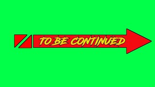 New TO BE CONTINUED Green Screen Effect free to download by BALIGDOS