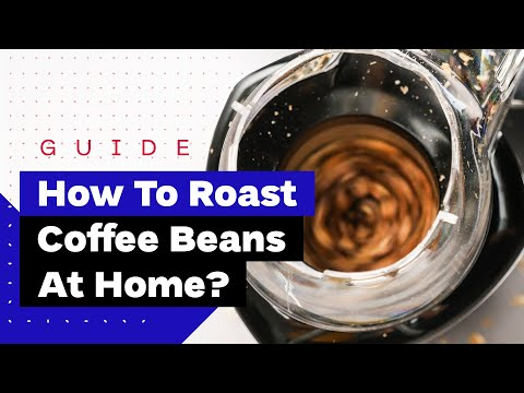 How To Roast Coffee At Home: A Beginner's Guide