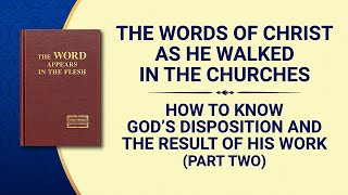 "The Word of God | ""How to Know God's Disposition and the Result of His Work"" (Part Two)"