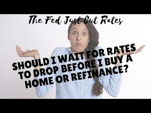 the-fed-just-cut-rates---should-i-wait-to-buy-a-home-or-refinance?