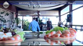 THE WEDDING LUNCH 2014 by CAFE' LES PAILLOTES - Pescara