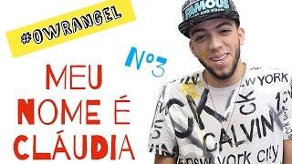 #OwRangel 3 - MEU NOME É CLÁUDIA