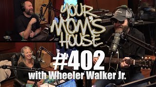 Your Mom's House Podcast w/ Wheeler Walker Jr. - Ep. 402