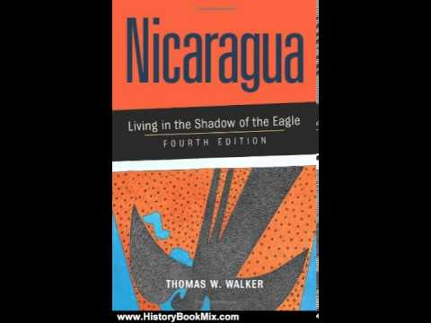 History Book Review: Nicaragua : Living in the Shadow of the Eagle by Thomas W. Walker