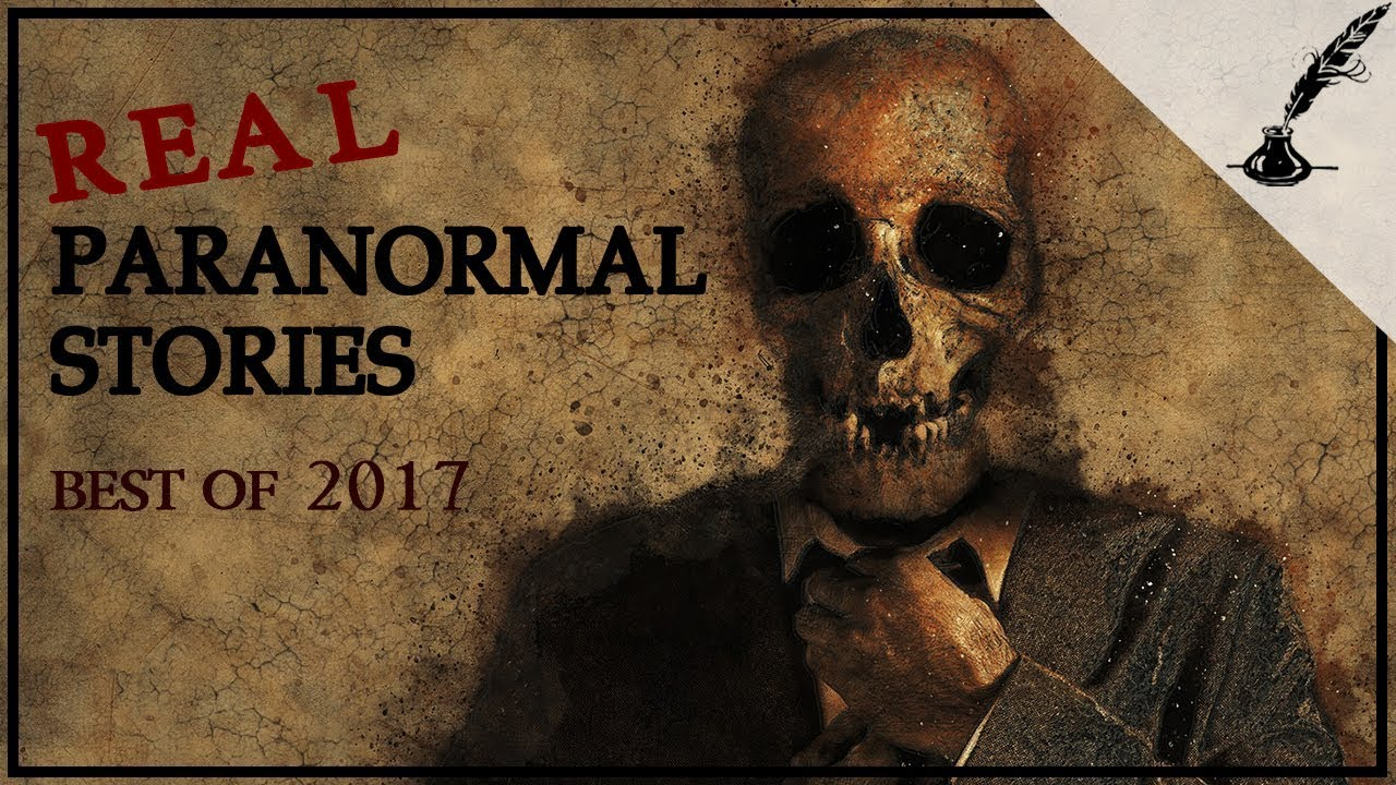 Real Paranormal Stories Compilation | Best of 2017