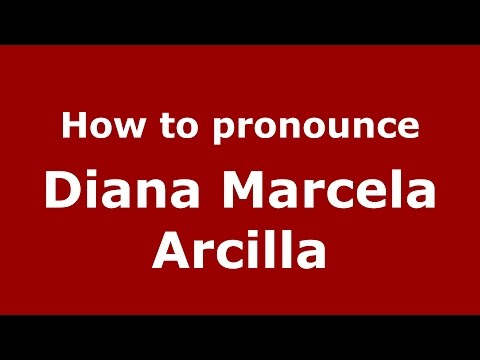 How to pronounce Diana Marcela Arcilla (Colombian Spanish/Colombia)  - PronounceNames.com