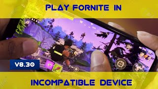 [V8.30 UPDATED]How To Play Fortnite In Incompatible Devices|Device Not Supported Fix