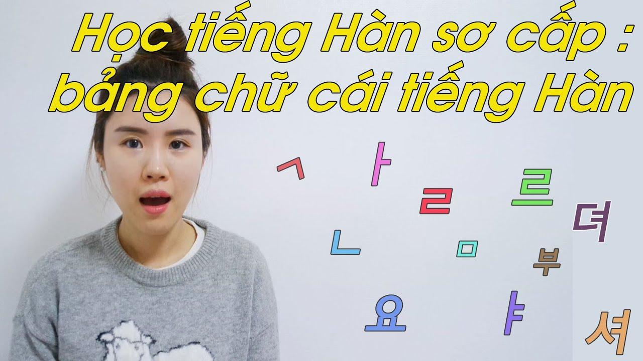 Học tiếng Hàn sơ cấp : bảng chữ cái tiếng Hàn