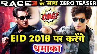 ZERO Teaser 2 Will Be Attached With Salman Khan's RACE 3 | Shahrukh Khan