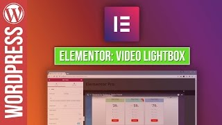 ELEMENTOR for Wordpress Video Lightbox Tutorial