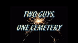 Two Guys, One Cemetery