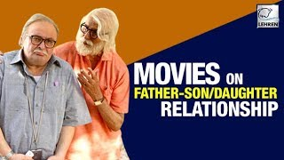 9 Bollywood Movies Based On Father-Son/Daughter Relationship | LehrenTV