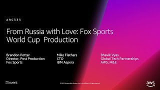 AWS re:Invent 2018: From Russia with Love: Fox Sports World Cup Production (ARC333)
