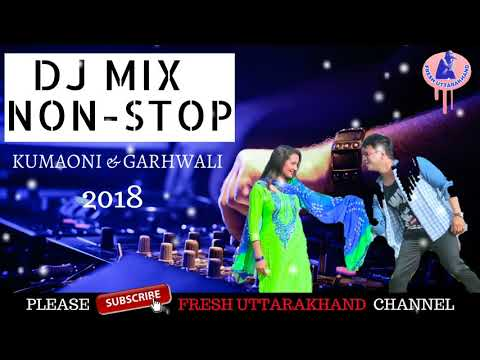 Pahadi Dj Mix Songs 2018 | Kumaoni & Garhwali Dj Remix Song 2018