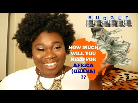 HOW MUCH MONEY WILL YOU NEED FOR, AFRICA (GHANA) ? | BUDGET & COST