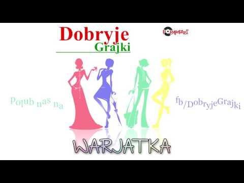 Dobryje Grajki - Warjatka (audio)
