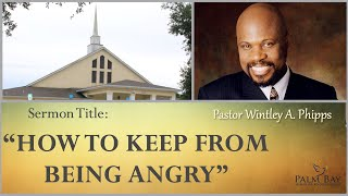 """PASTOR WINTLEY PHIPPS:  """"HOW TO KEEP FROM BEING ANGRY"""""""
