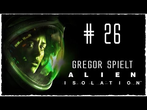 Let's Play ALIEN ISOLATION #26 mit Gregor